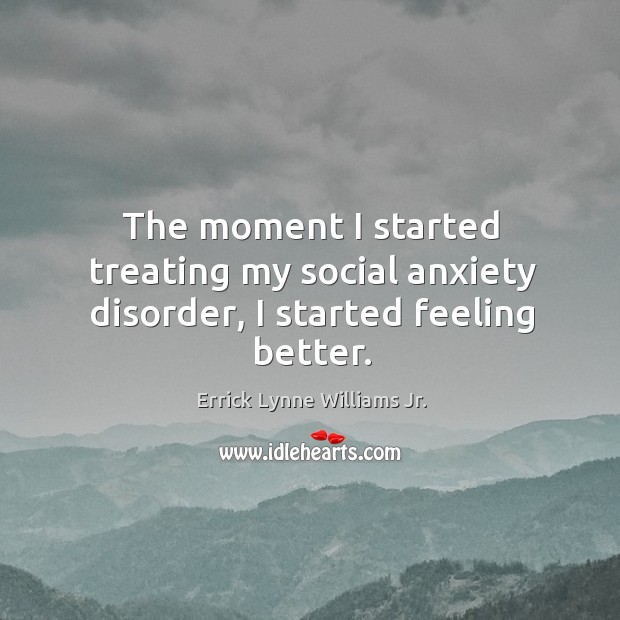 Image, The moment I started treating my social anxiety disorder, I started feeling better.