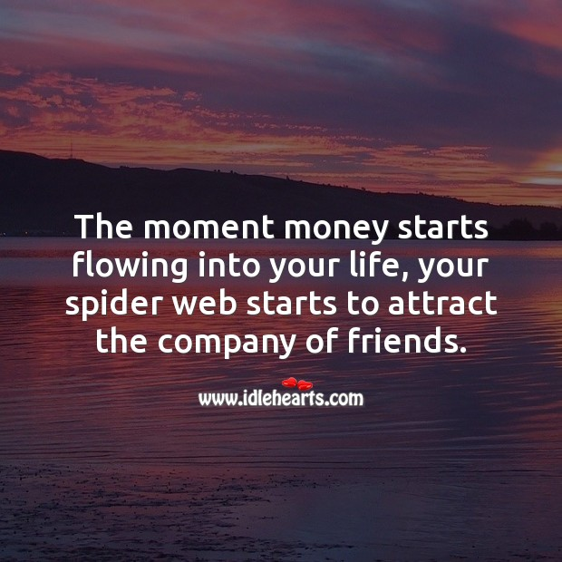 The moment money starts flowing into your life, your spider web starts to attract Money Quotes Image