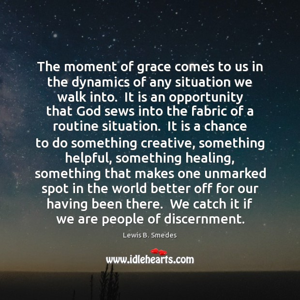 The moment of grace comes to us in the dynamics of any Lewis B. Smedes Picture Quote