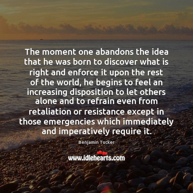 The moment one abandons the idea that he was born to discover Benjamin Tucker Picture Quote