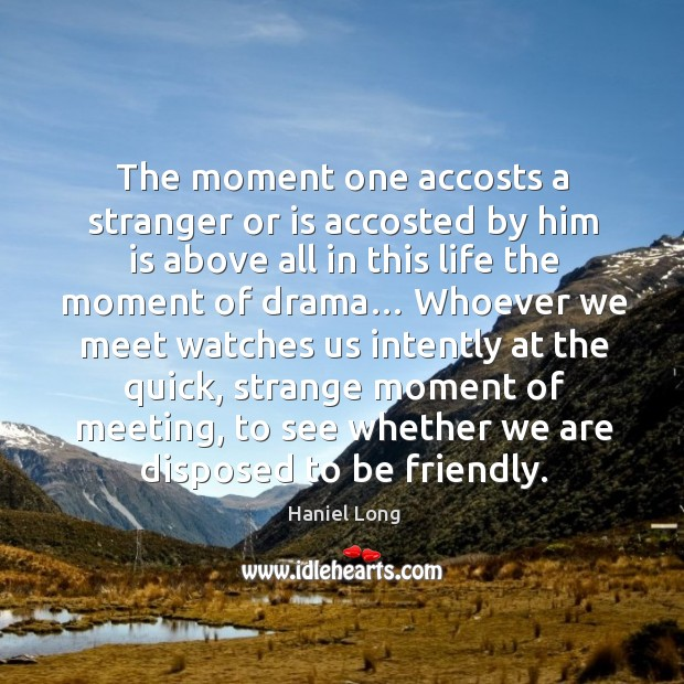Image, The moment one accosts a stranger or is accosted by him is above all in this life the moment of drama…