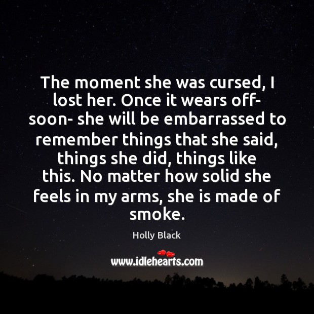 The moment she was cursed, I lost her. Once it wears off- Image
