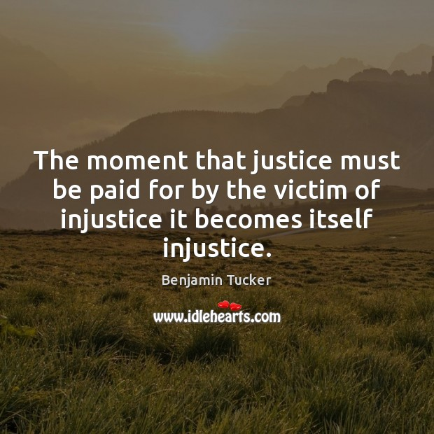 The moment that justice must be paid for by the victim of Benjamin Tucker Picture Quote