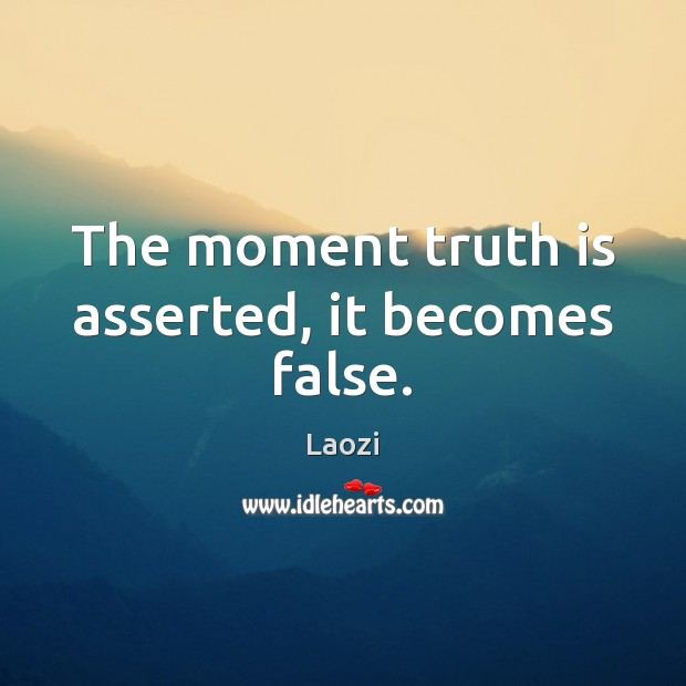Image, The moment truth is asserted, it becomes false.
