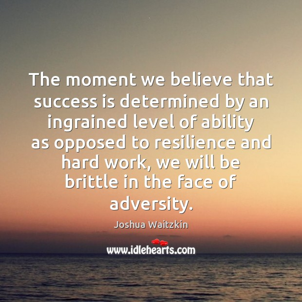 Image, The moment we believe that success is determined by an ingrained level
