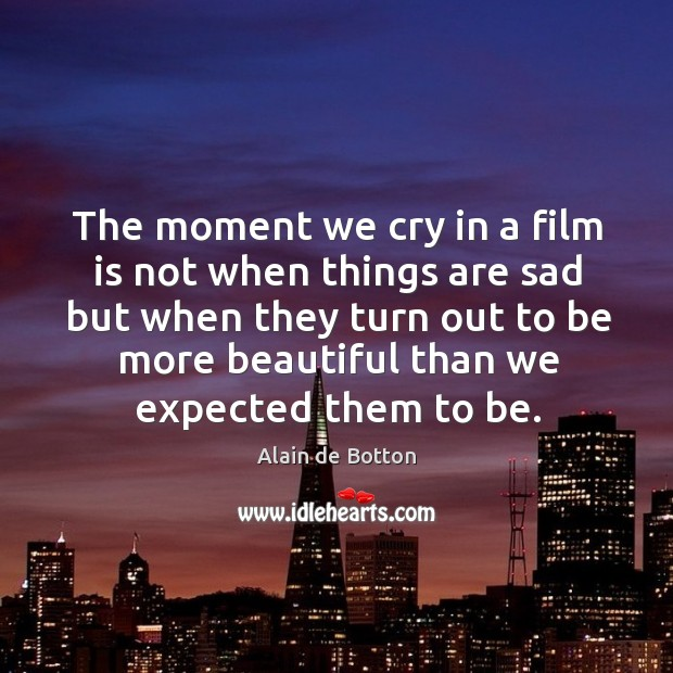 The moment we cry in a film is not when things are Image