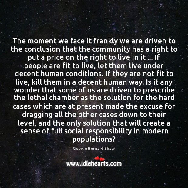 The moment we face it frankly we are driven to the conclusion Social Responsibility Quotes Image