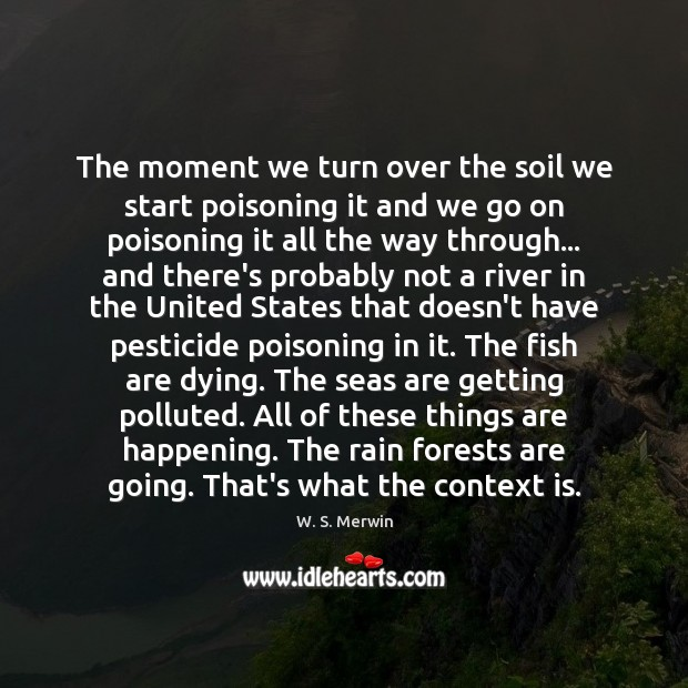 The moment we turn over the soil we start poisoning it and Image