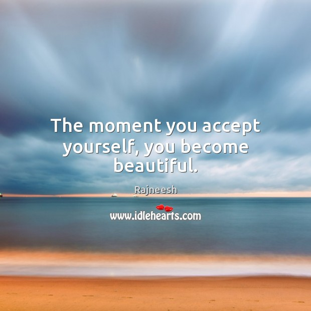 Image, The moment you accept yourself, you become beautiful.