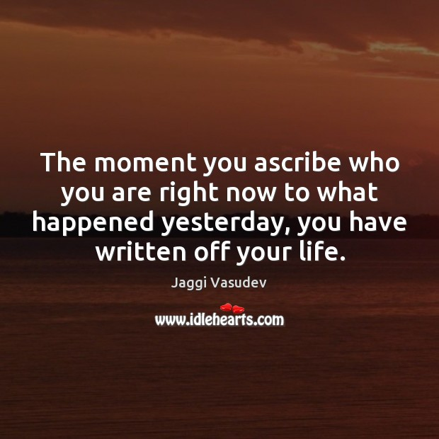 The moment you ascribe who you are right now to what happened Image
