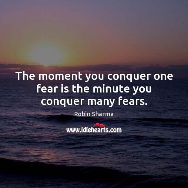 The moment you conquer one fear is the minute you conquer many fears. Image