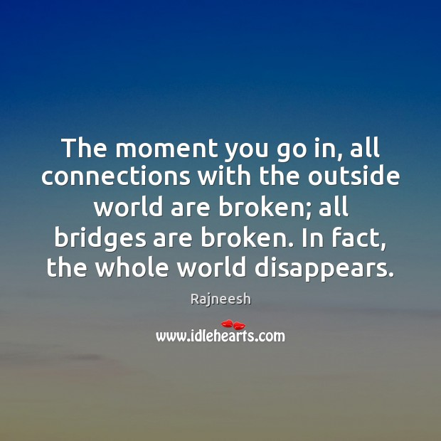 Image, The moment you go in, all connections with the outside world are