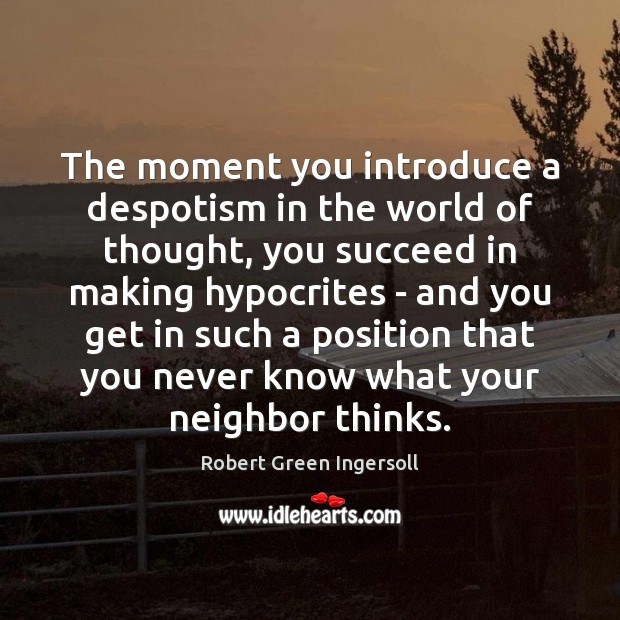 The moment you introduce a despotism in the world of thought, you Robert Green Ingersoll Picture Quote