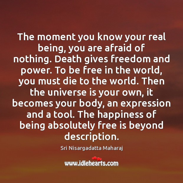 The moment you know your real being, you are afraid of nothing. Image