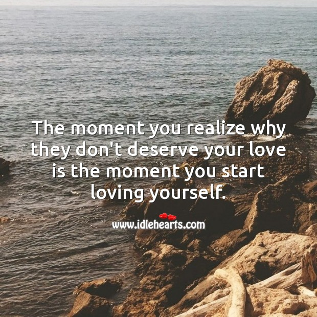 The moment you realize why they don't deserve you is the moment you change. Realize Quotes Image