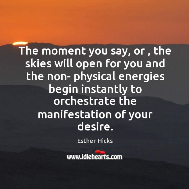 The moment you say, or , the skies will open for you and Image