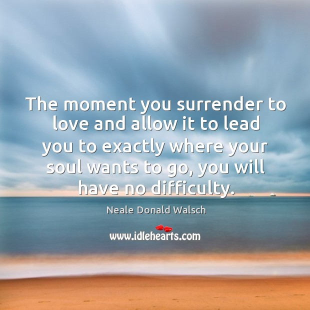 Image, The moment you surrender to love and allow it to lead you