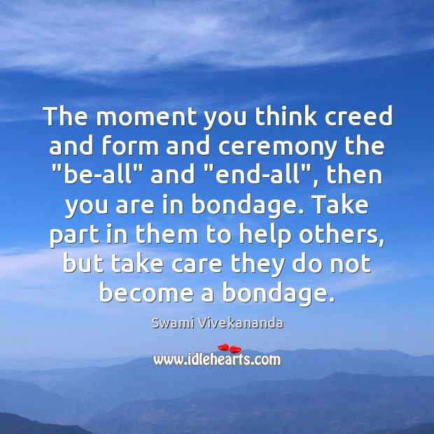 """The moment you think creed and form and ceremony the """"be-all"""" and """" Image"""