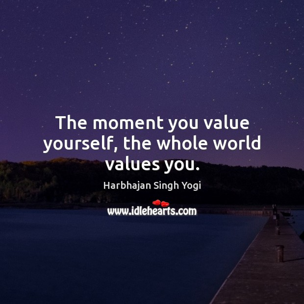 The moment you value yourself, the whole world values you. Harbhajan Singh Yogi Picture Quote