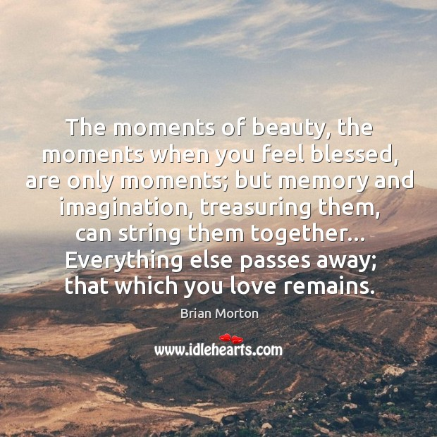 Image, The moments of beauty, the moments when you feel blessed, are only
