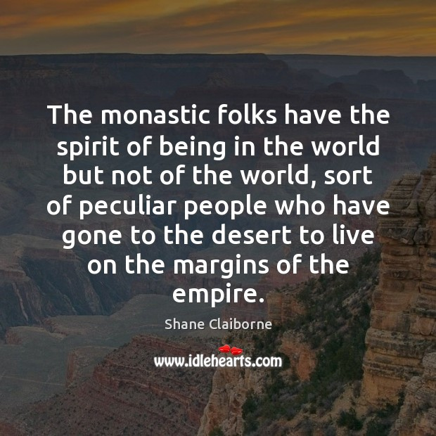 The monastic folks have the spirit of being in the world but Image