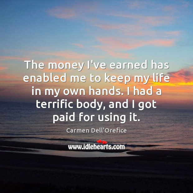 The money I've earned has enabled me to keep my life in Image