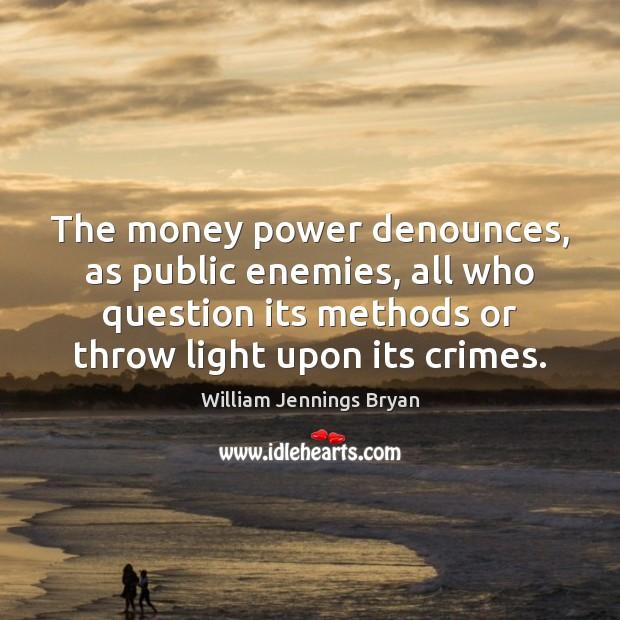 Image, The money power denounces, as public enemies, all who question its methods