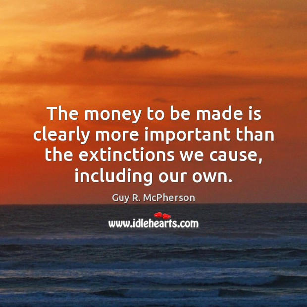 The money to be made is clearly more important than the extinctions Image