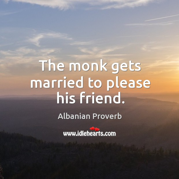 The monk gets married to please his friend. Albanian Proverbs Image