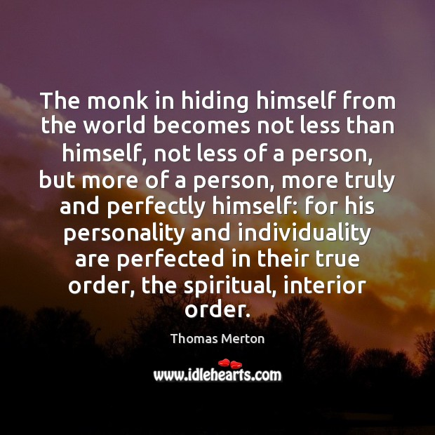 The monk in hiding himself from the world becomes not less than Thomas Merton Picture Quote