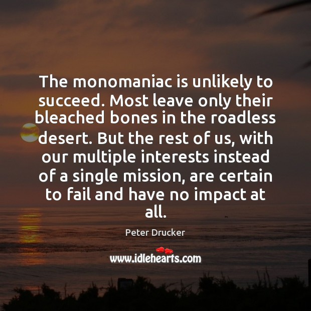 The monomaniac is unlikely to succeed. Most leave only their bleached bones Fail Quotes Image