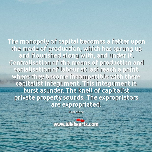 Image, The monopoly of capital becomes a fetter upon the mode of production,