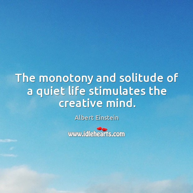 Image, The monotony and solitude of a quiet life stimulates the creative mind.