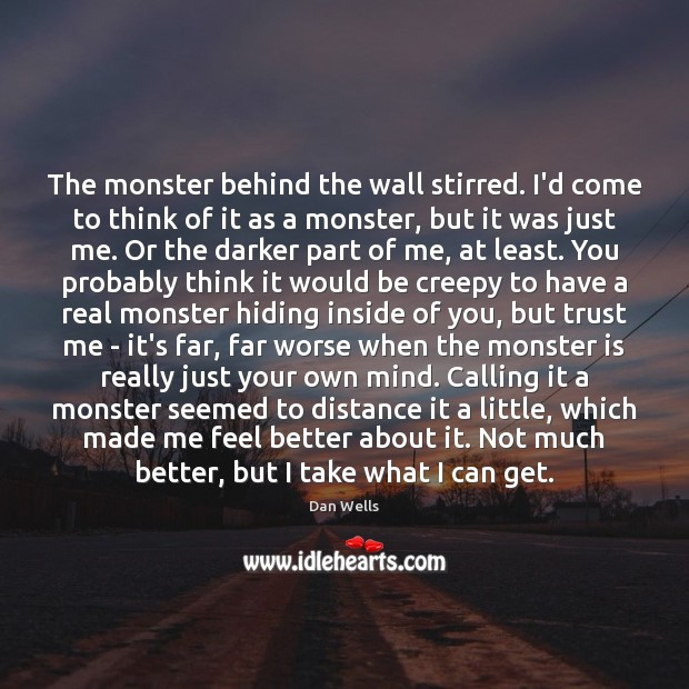 The monster behind the wall stirred. I'd come to think of it Dan Wells Picture Quote