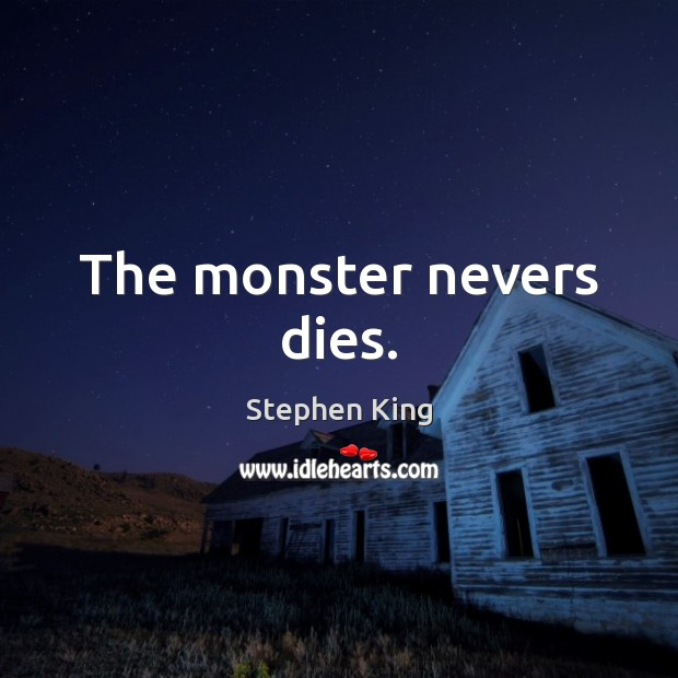 The monster nevers dies. Image