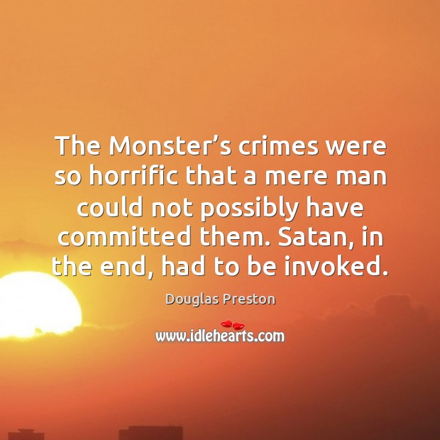 The Monster's crimes were so horrific that a mere man could Image