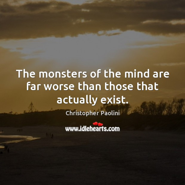 The monsters of the mind are far worse than those that actually exist. Image
