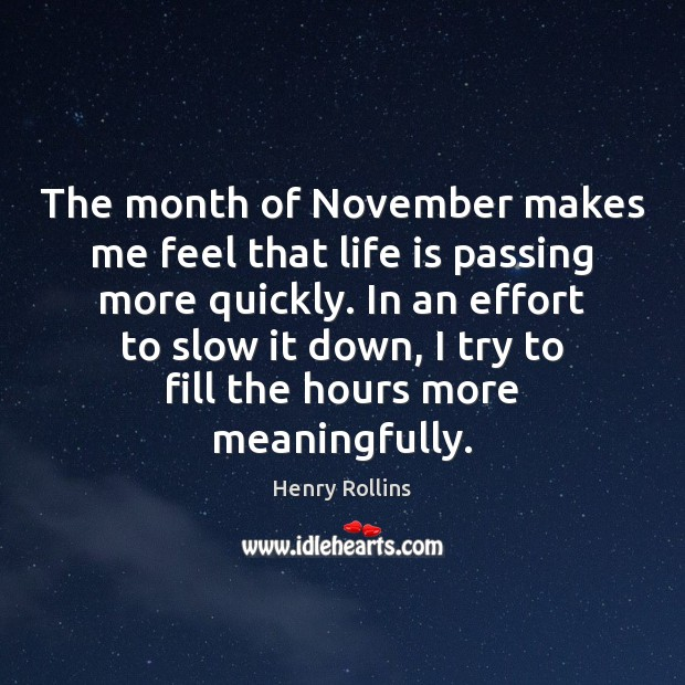 The month of November makes me feel that life is passing more Effort Quotes Image