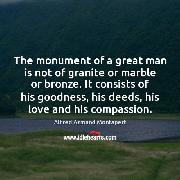 The monument of a great man is not of granite or marble Alfred Armand Montapert Picture Quote