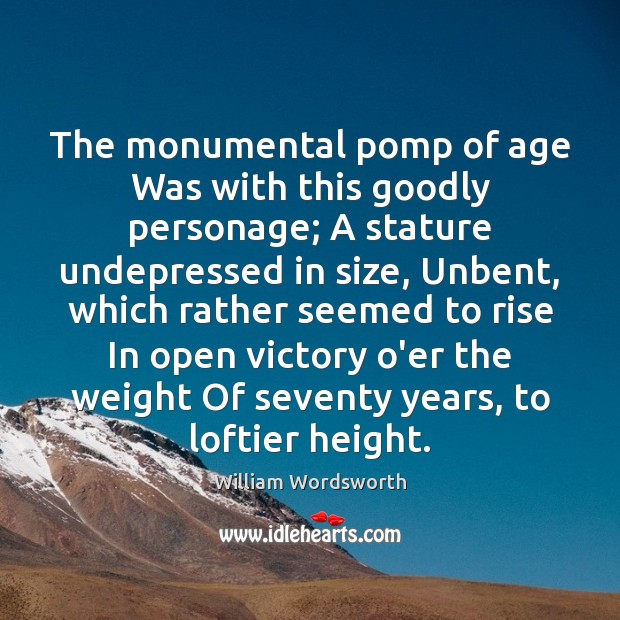 The monumental pomp of age Was with this goodly personage; A stature Image