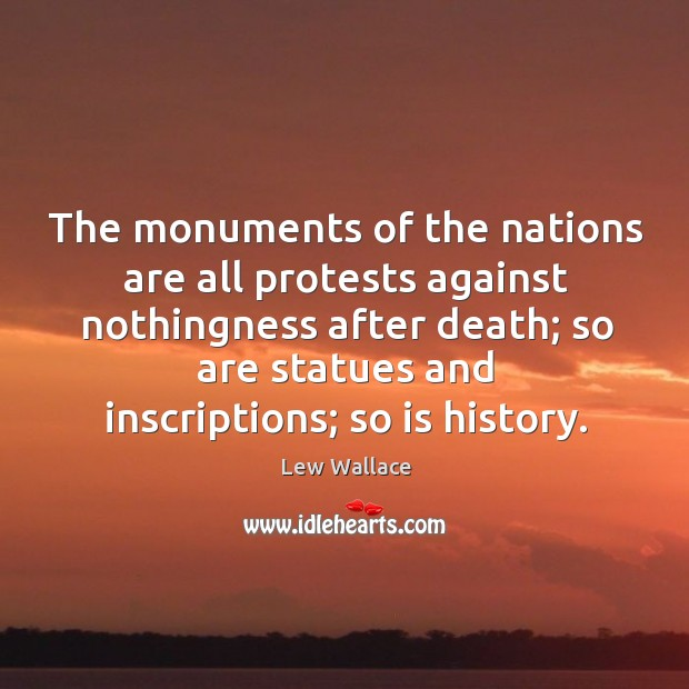 The monuments of the nations are all protests against nothingness after death Image