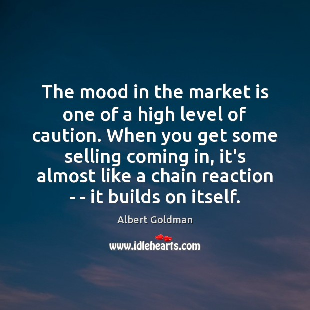 The mood in the market is one of a high level of Image