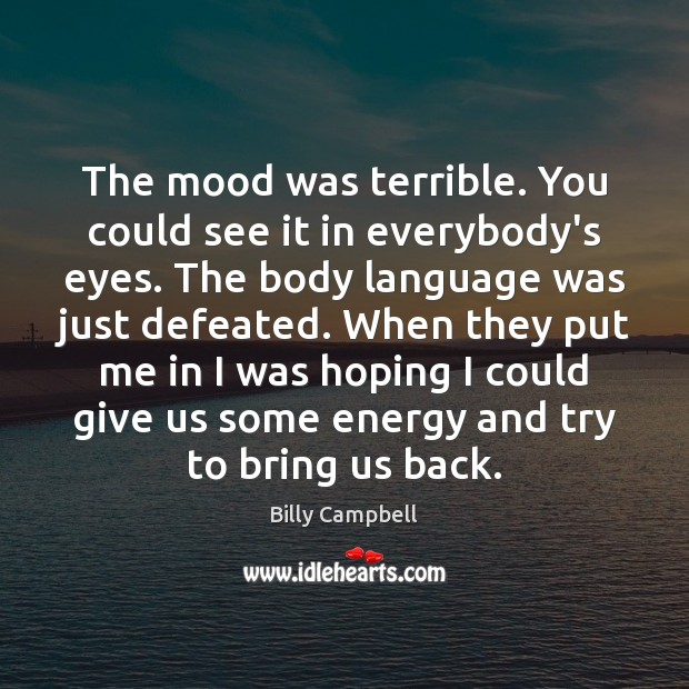 The mood was terrible. You could see it in everybody's eyes. The Billy Campbell Picture Quote
