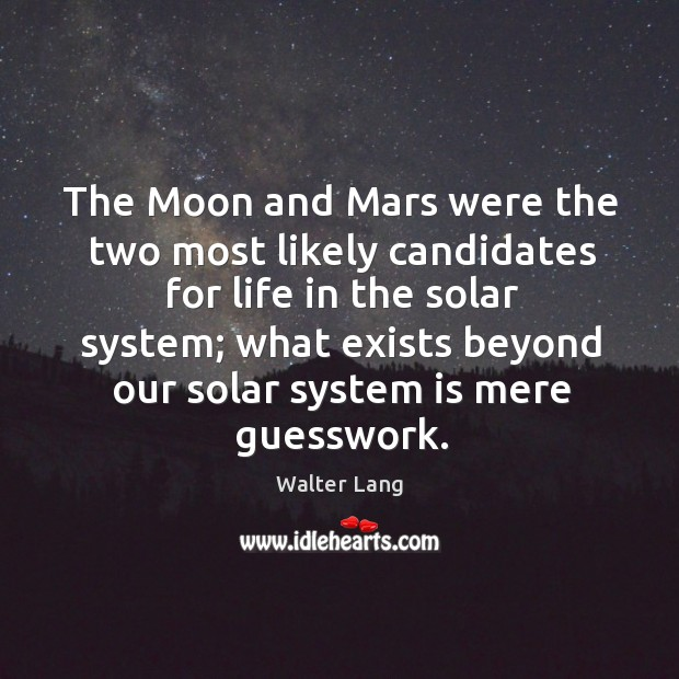 The moon and mars were the two most likely candidates for life in the solar system Image
