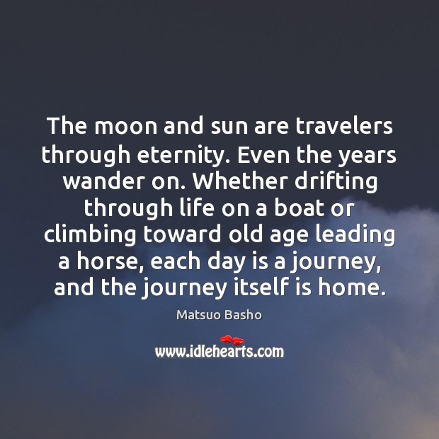 The moon and sun are travelers through eternity. Even the years wander Image