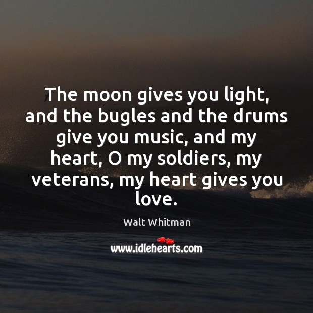 The moon gives you light, and the bugles and the drums give Image