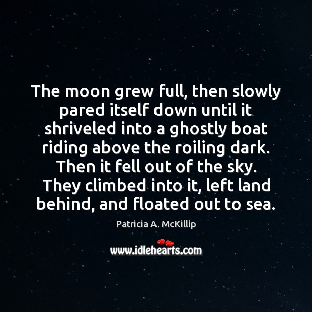 Patricia A. McKillip Picture Quote image saying: The moon grew full, then slowly pared itself down until it shriveled