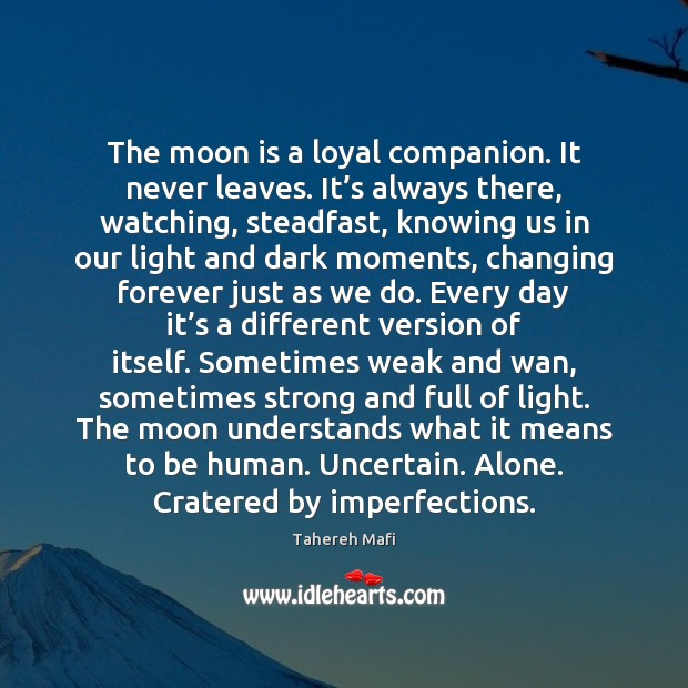 Image, The moon is a loyal companion. It never leaves. It's always
