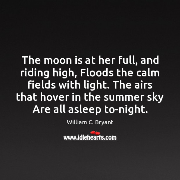 Image, The moon is at her full, and riding high, Floods the calm