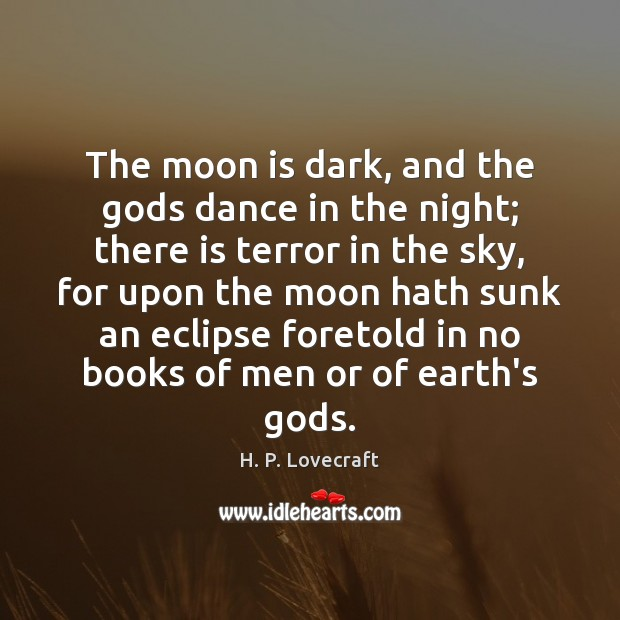 The moon is dark, and the Gods dance in the night; there Image